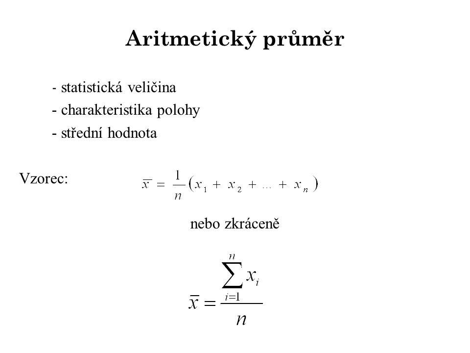 Aritmetický průměr - statistická veličina - charakteristika polohy - střední hodnota Vzorec: nebo zkráceně