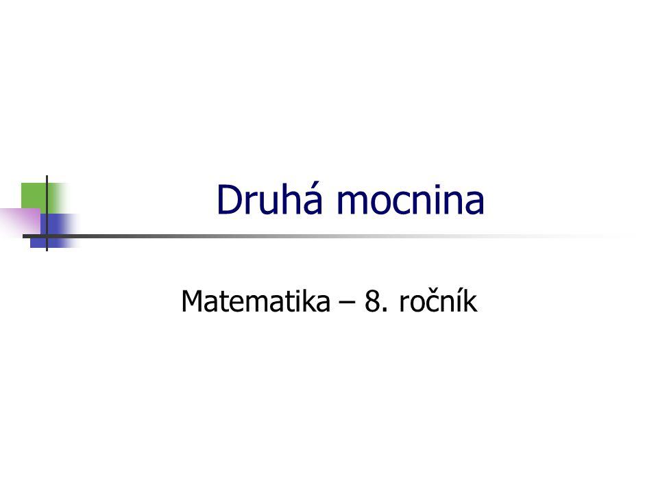 Druhá mocnina Matematika – 8. ročník