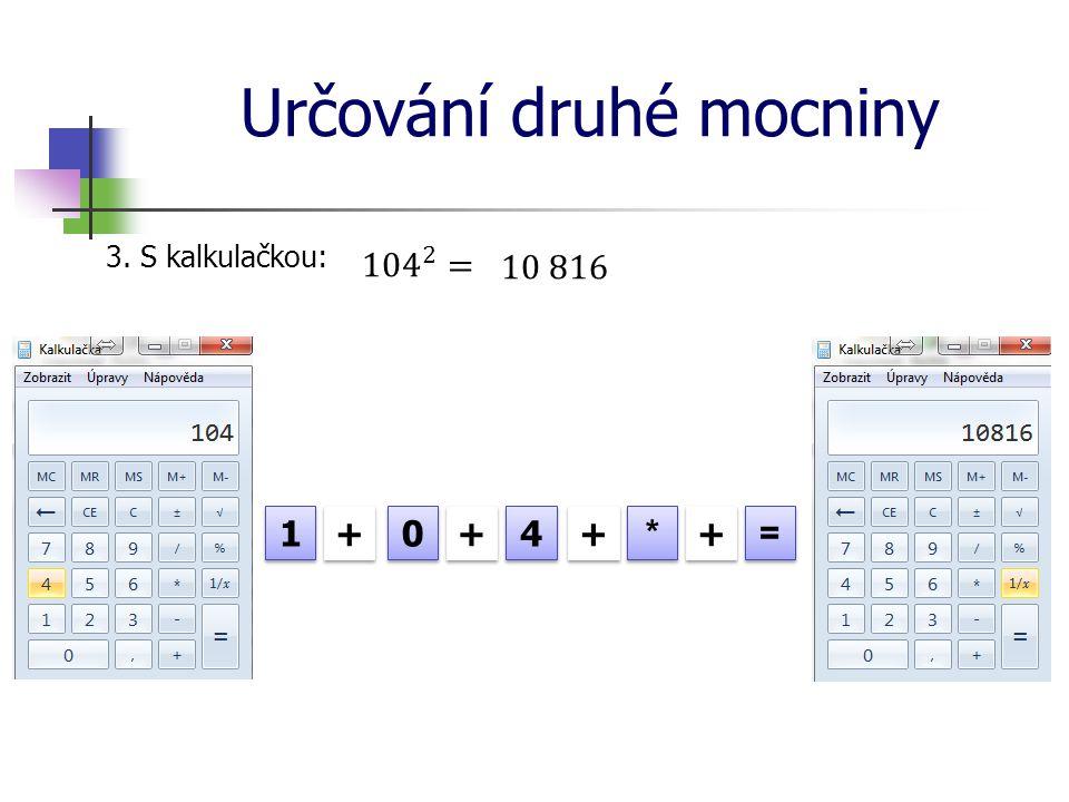Určování druhé mocniny 3. S kalkulačkou: 1 1 0 0 4 4 * * = = + + + + + + + +