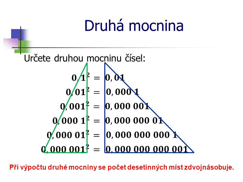 Druhá mocnina Určete druhou mocninu čísel: Při výpočtu druhé mocniny se počet desetinných míst zdvojnásobuje.