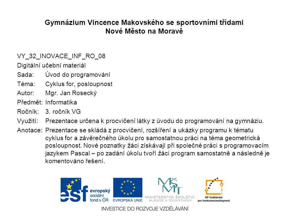 Úvod do programování Cyklus for, posloupnost Gymnázium Vincence Makovského se sportovními třídami Nové Město na Moravě