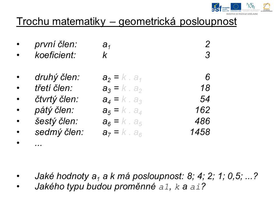 Trochu matematiky – geometrická posloupnost první člen: a 1 2 koeficient: k3 druhý člen: a 2 = k.
