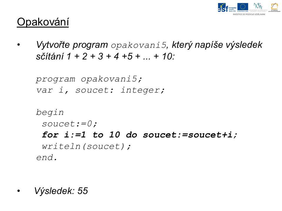 Opakování Vytvořte program opakovani5, který napíše výsledek sčítání 1 + 2 + 3 + 4 +5 +...