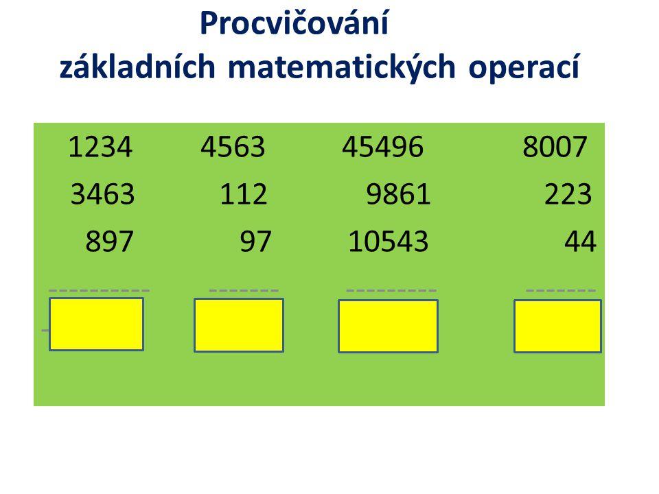 Procvičování základních matematických operací 1234 4563 45496 8007 3463 112 9861 223 897 97 10543 44 ---------- ------- --------- ------- -