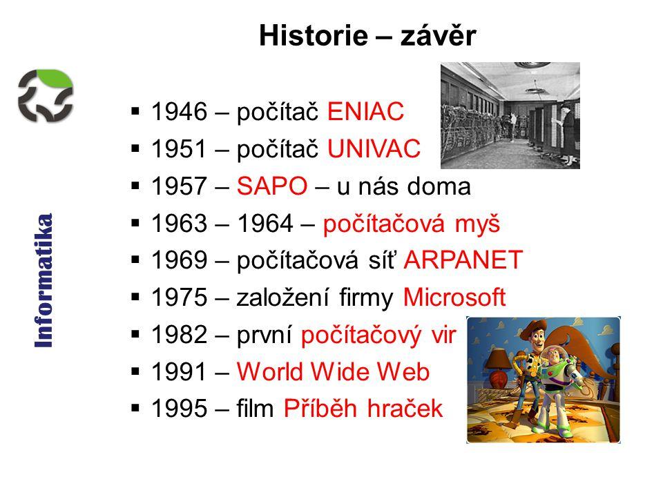 Informatika Historie – závěr  1946 – počítač ENIAC  1951 – počítač UNIVAC  1957 – SAPO – u nás doma  1963 – 1964 – počítačová myš  1969 – počítač
