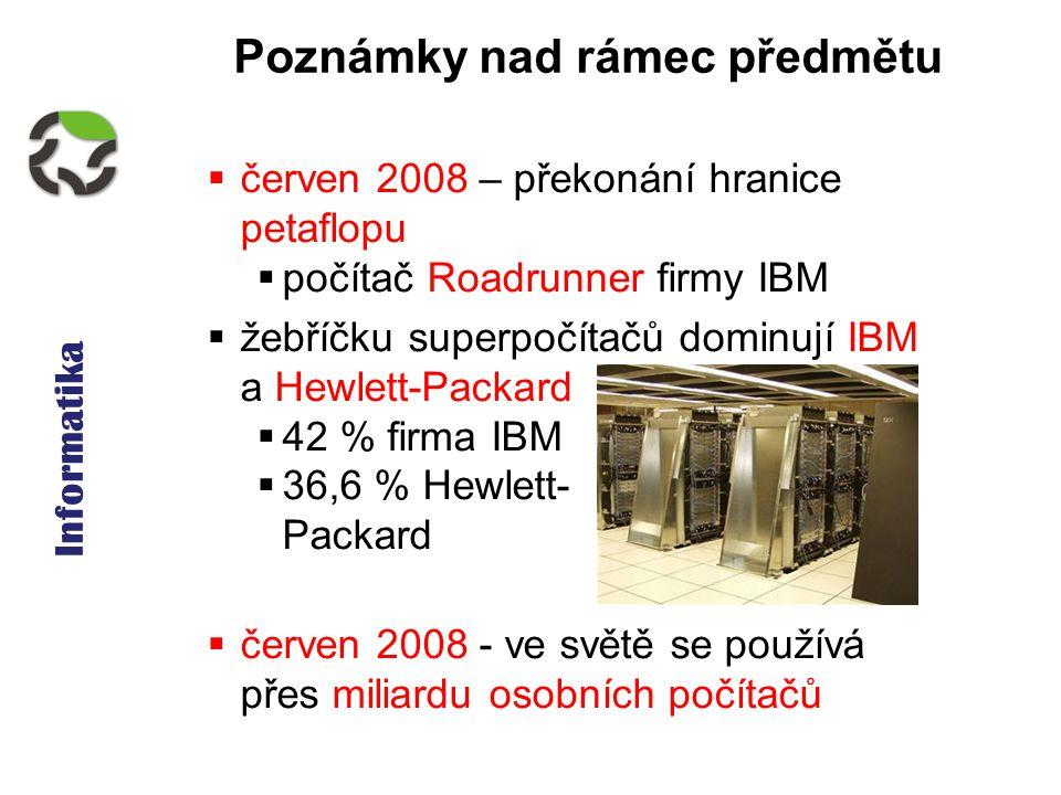 Informatika Poznámky nad rámec předmětu  červen 2008 – překonání hranice petaflopu  počítač Roadrunner firmy IBM  žebříčku superpočítačů dominují I