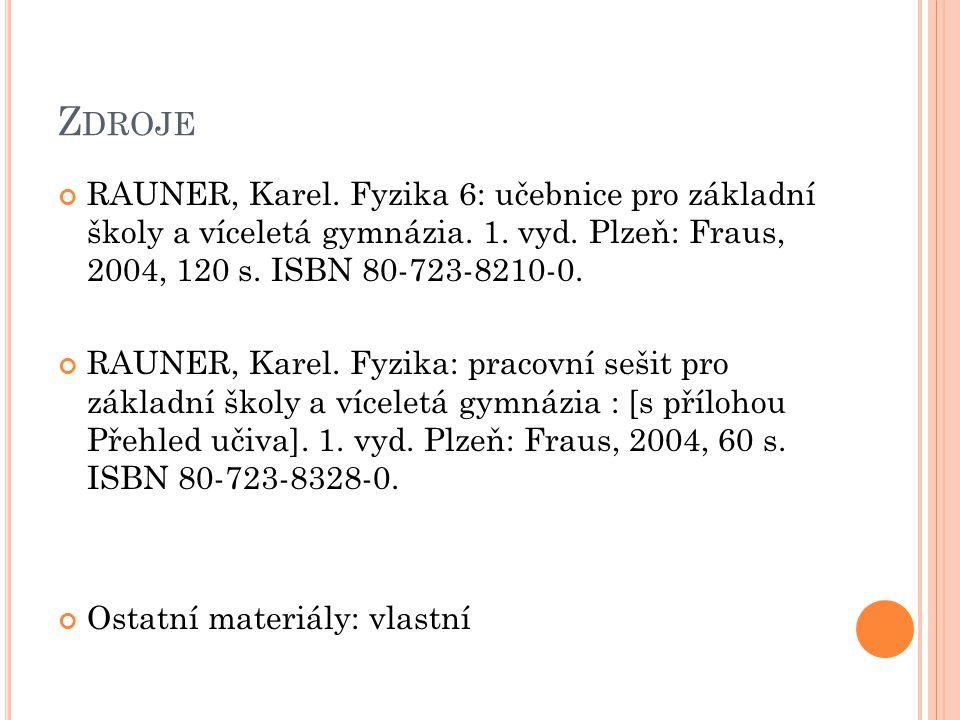 Z DROJE RAUNER, Karel. Fyzika 6: učebnice pro základní školy a víceletá gymnázia. 1. vyd. Plzeň: Fraus, 2004, 120 s. ISBN 80-723-8210-0. RAUNER, Karel