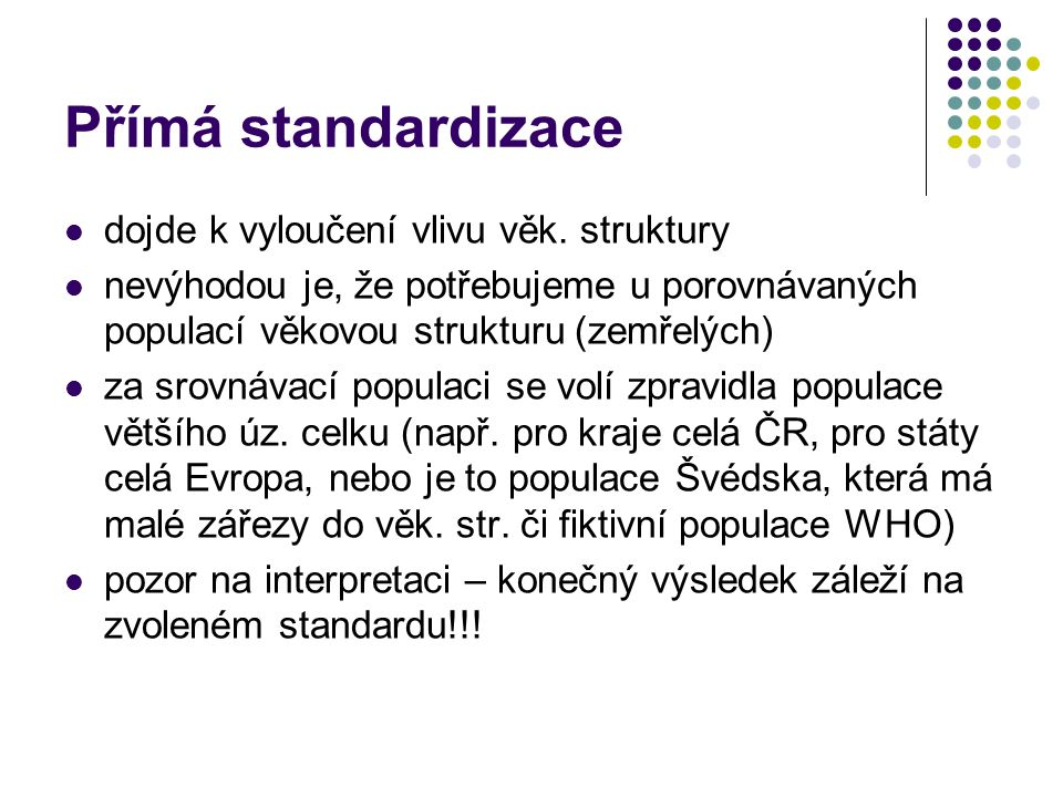 Přímá standardizace dojde k vyloučení vlivu věk.