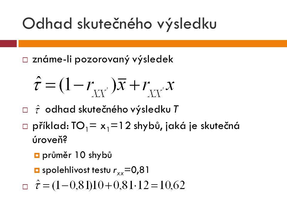 Odhad skutečného výsledku  známe-li pozorovaný výsledek  odhad skutečného výsledku T  příklad: TO 1 = x 1 =12 shybů, jaká je skutečná úroveň.