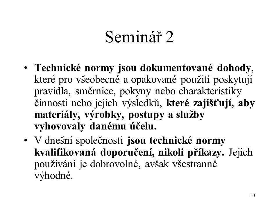 13 Seminář 2 Technické normy jsou dokumentované dohody, které pro všeobecné a opakované použití poskytují pravidla, směrnice, pokyny nebo charakterist
