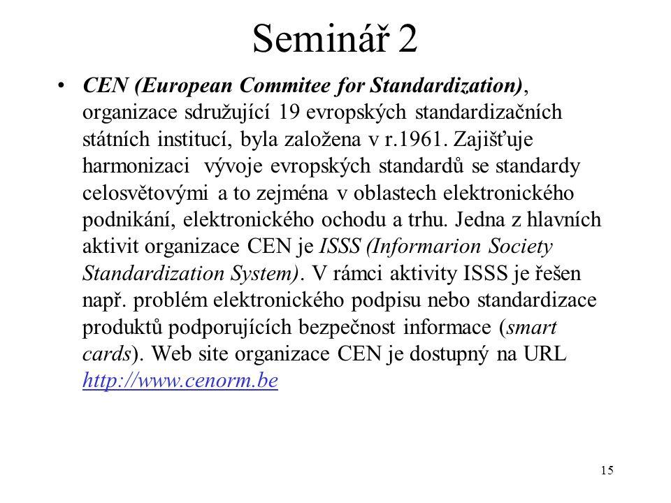 15 Seminář 2 CEN (European Commitee for Standardization), organizace sdružující 19 evropských standardizačních státních institucí, byla založena v r.1