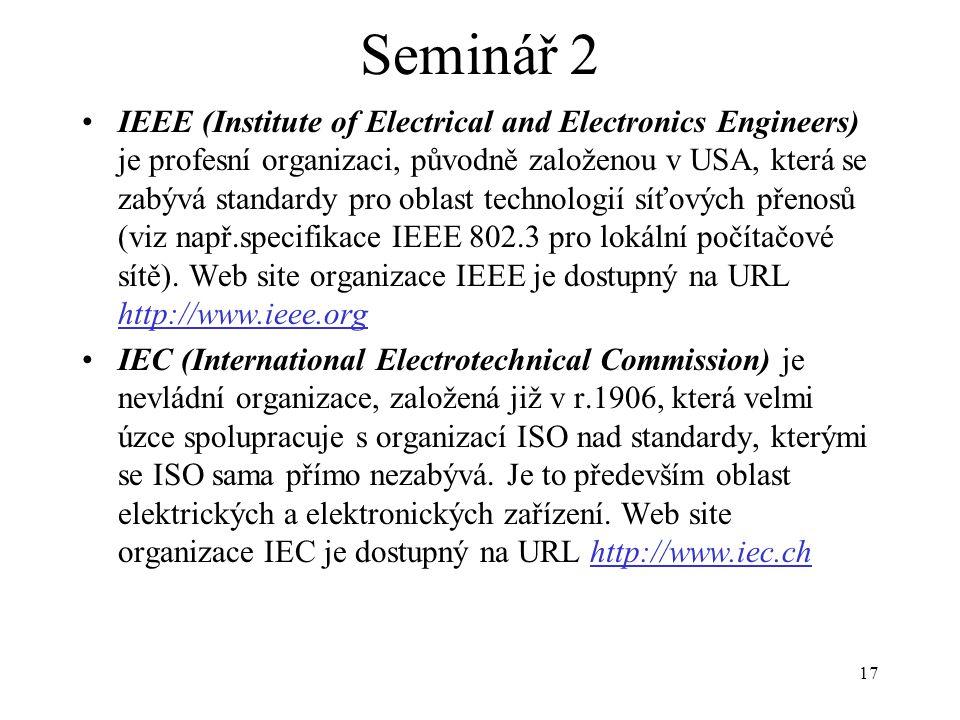 17 Seminář 2 IEEE (Institute of Electrical and Electronics Engineers) je profesní organizaci, původně založenou v USA, která se zabývá standardy pro o