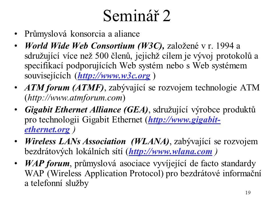 19 Seminář 2 Průmyslová konsorcia a aliance World Wide Web Consortium (W3C), založené v r. 1994 a sdružující více než 500 členů, jejichž cílem je vývo