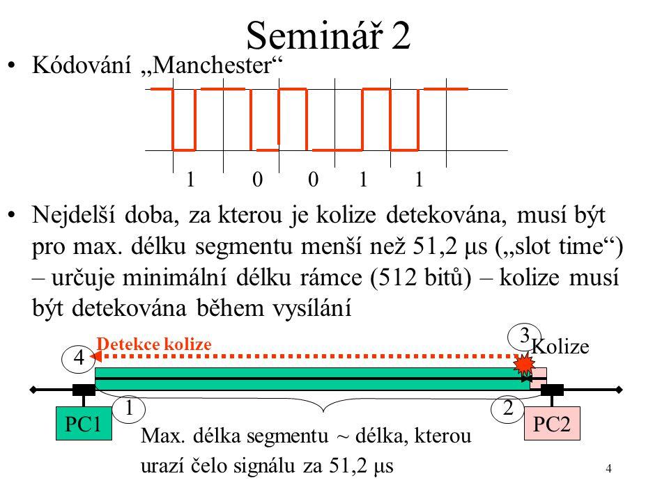 """4 Seminář 2 Kódování """"Manchester"""" Nejdelší doba, za kterou je kolize detekována, musí být pro max. délku segmentu menší než 51,2 μs (""""slot time"""") – ur"""
