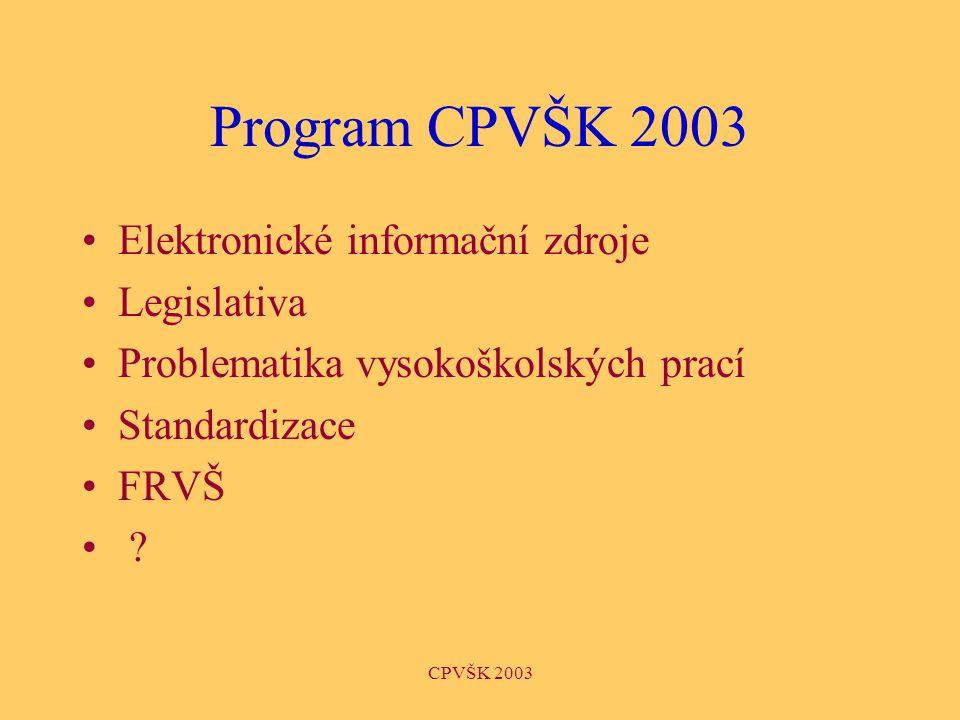 CPVŠK 2003 Program CPVŠK 2003 Elektronické informační zdroje Legislativa Problematika vysokoškolských prací Standardizace FRVŠ