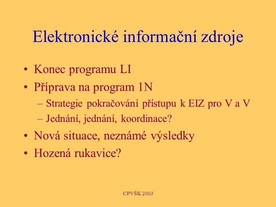 CPVŠK 2003 Elektronické informační zdroje Konec programu LI Příprava na program 1N –Strategie pokračování přístupu k EIZ pro V a V –Jednání, jednání, koordinace.