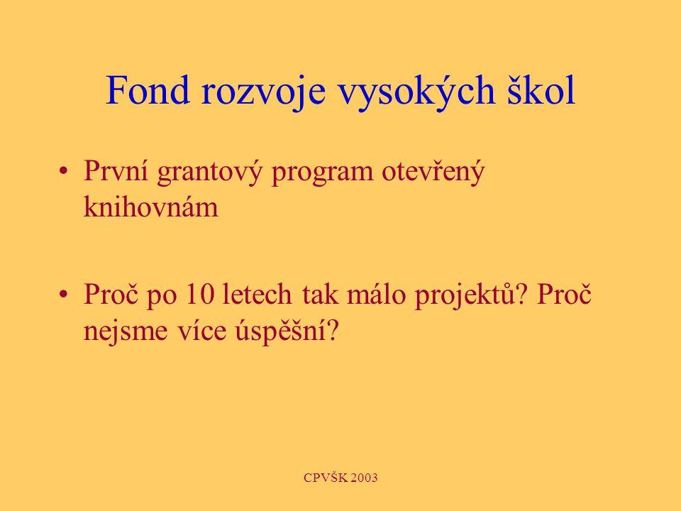CPVŠK 2003 Fond rozvoje vysokých škol První grantový program otevřený knihovnám Proč po 10 letech tak málo projektů.