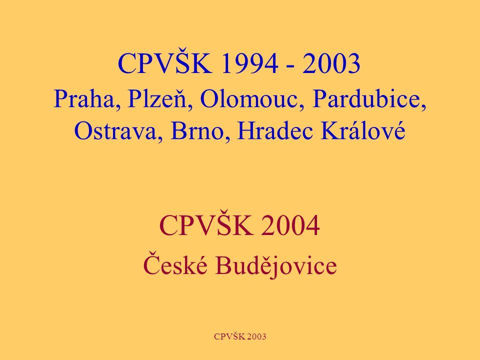CPVŠK 2003 Praha, Plzeň, Olomouc, Pardubice, Ostrava, Brno, Hradec Králové CPVŠK 2004 České Budějovice CPVŠK 1994 - 2003
