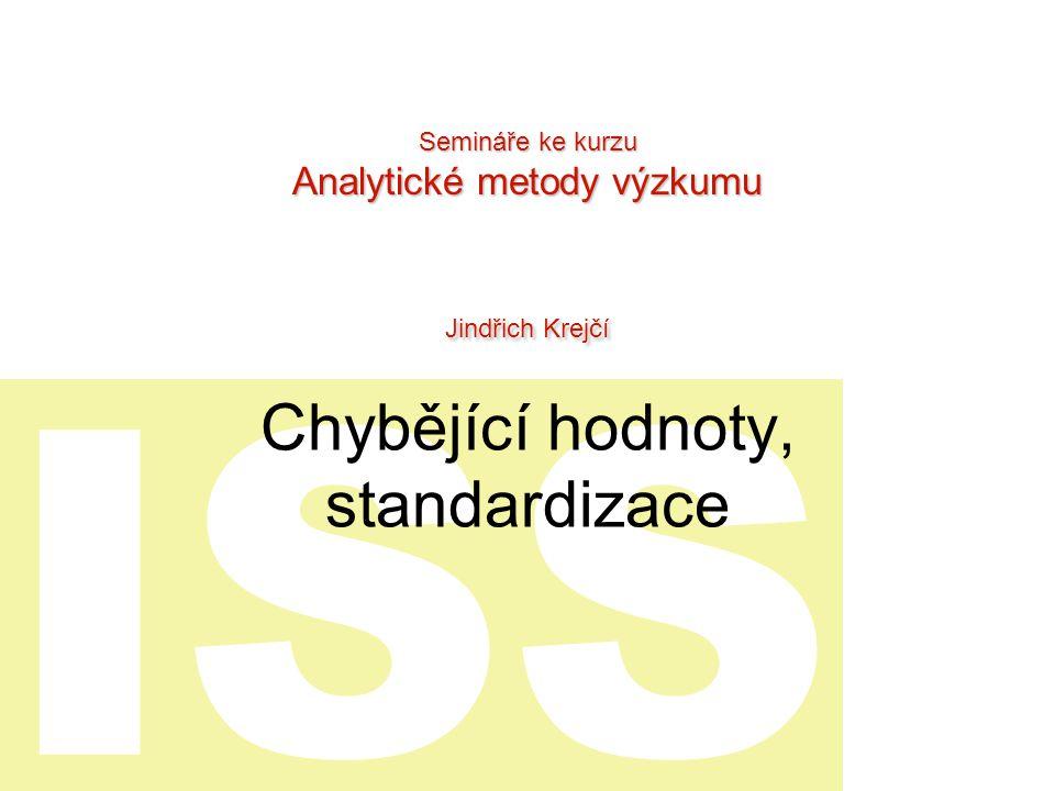 ISS Chybějící hodnoty, standardizace Semináře ke kurzu Analytické metody výzkumu Jindřich Krejčí