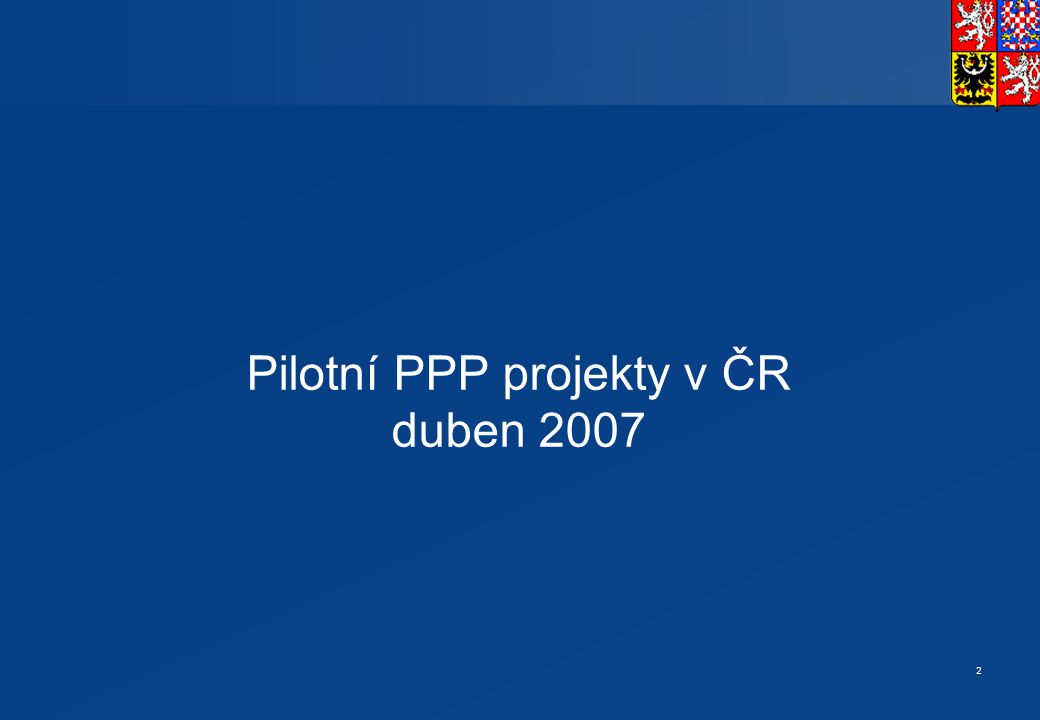 2 Pilotní PPP projekty v ČR duben 2007