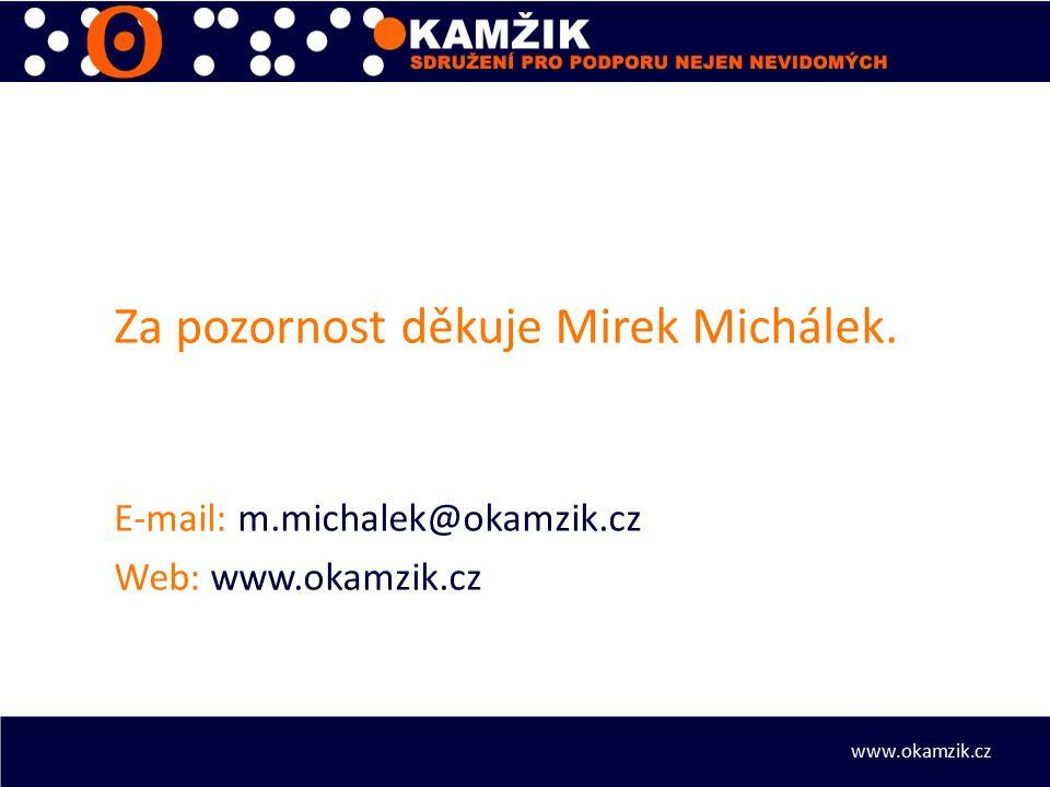Za pozornost děkuje Mirek Michálek. E-mail: m.michalek@okamzik.cz Web: www.okamzik.cz www.okamzik.cz