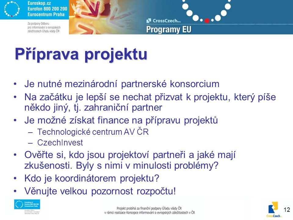 12 Příprava projektu Je nutné mezinárodní partnerské konsorcium Na začátku je lepší se nechat přizvat k projektu, který píše někdo jiný, tj.