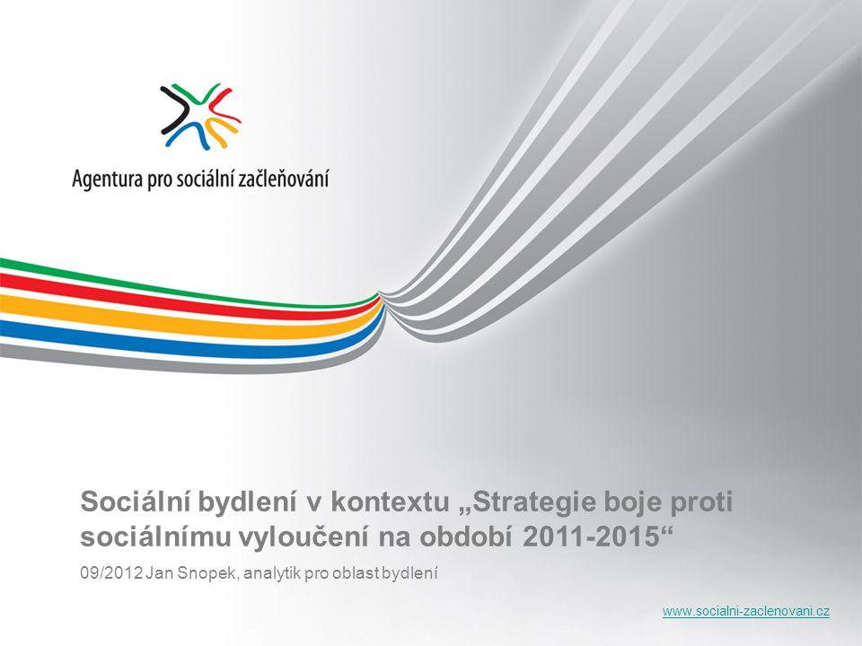 """www.socialni-zaclenovani.cz Sociální bydlení v kontextu """"Strategie boje proti sociálnímu vyloučení na období 2011-2015 09/2012 Jan Snopek, analytik pro oblast bydlení"""