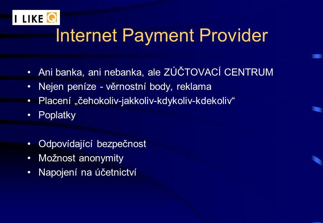 """Internet Payment Provider Ani banka, ani nebanka, ale ZÚČTOVACÍ CENTRUM Nejen peníze - věrnostní body, reklama Placení """"čehokoliv-jakkoliv-kdykoliv-kdekoliv Poplatky Odpovídající bezpečnost Možnost anonymity Napojení na účetnictví"""