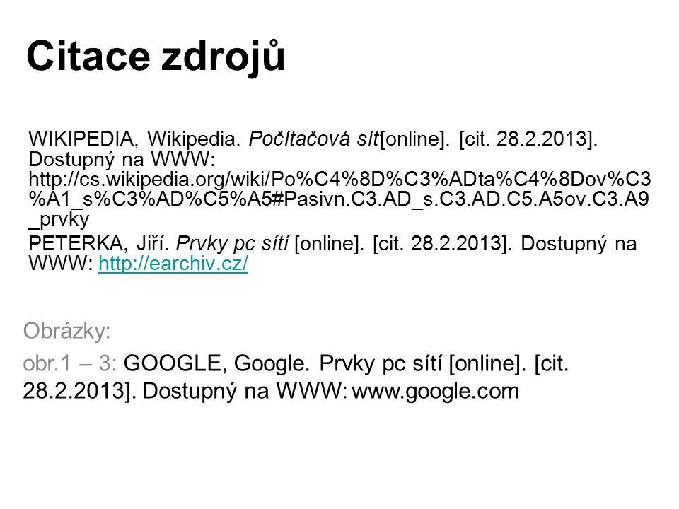 Citace zdrojů WIKIPEDIA, Wikipedia. Počítačová síť[online]. [cit. 28.2.2013]. Dostupný na WWW: http://cs.wikipedia.org/wiki/Po%C4%8D%C3%ADta%C4%8Dov%C