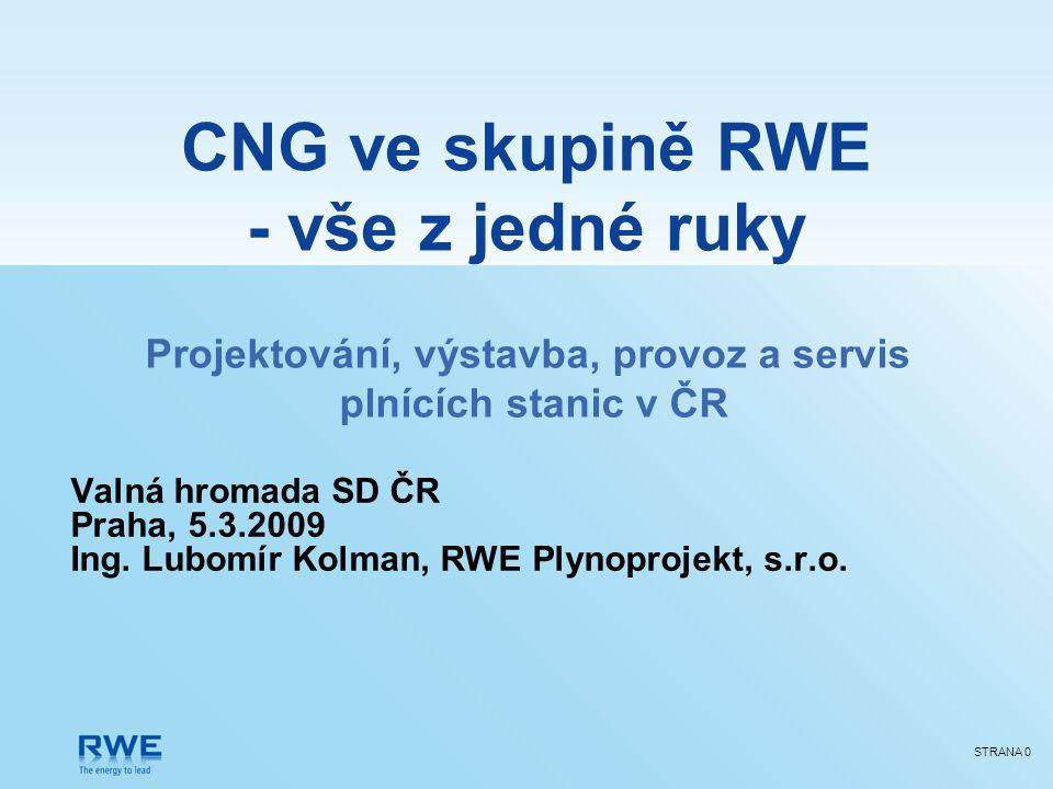 STRANA 0 CNG ve skupině RWE - vše z jedné ruky Valná hromada SD ČR Praha, 5.3.2009 Ing. Lubomír Kolman, RWE Plynoprojekt, s.r.o. Projektování, výstavb