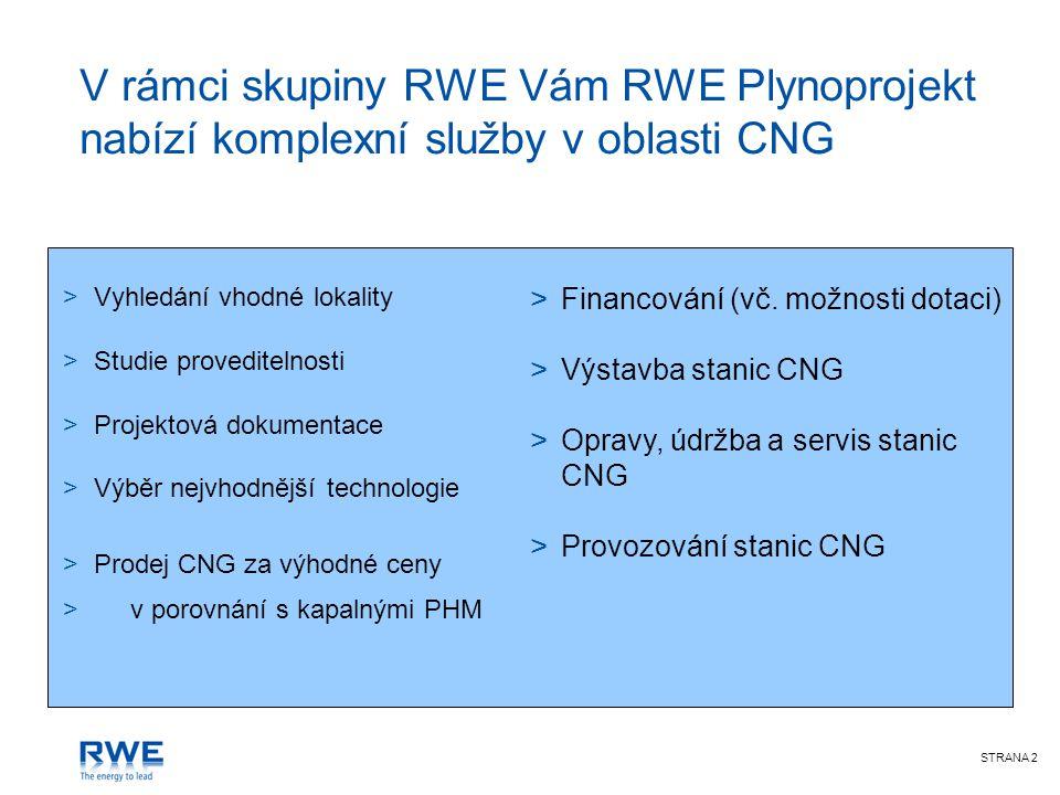 STRANA 3 RWE Plynoprojekt je největším dodavatelem plnicích stanic CNG v České republice >ČSAD Bus Ústí nad Labem (firemní)2000 >ZČP Plzeň (veřejná)2000 >Nord Logistic Krupka (firemní)2002 >VČP Hradec Králové (veřejná) 2004 >Pražská plynárenská Praha (veřejná) 2005 >SMP Ostrava (veřejná) 2006 >JMP Brno (veřejná) 2007 >ZČP Karlovy Vary (veřejná) 2007 >STP Mladá Boleslav (veřejná) 2007 >Semily (veřejná) 2008 V roce 2009 je plánovaná výstavba dalších stanic CNG