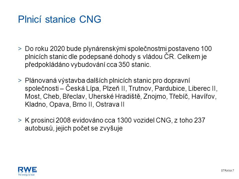 STRANA 7 Plnicí stanice CNG >Do roku 2020 bude plynárenskými společnostmi postaveno 100 plnicích stanic dle podepsané dohody s vládou ČR. Celkem je př