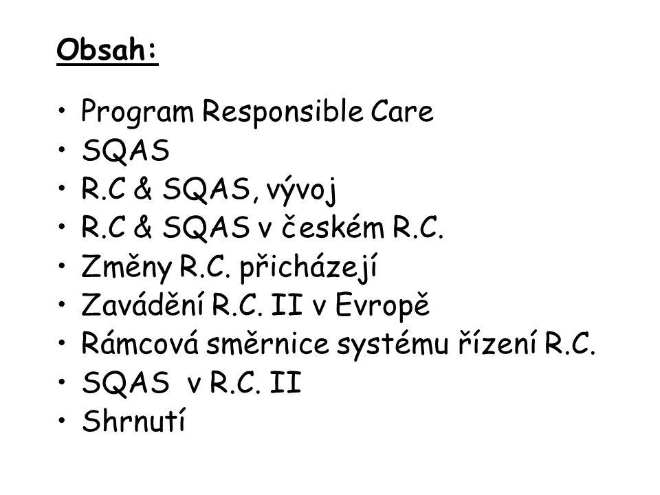 Program Responsible Care Program R.C.založen v Kanadě 1984- 85 jako odpověď chem.