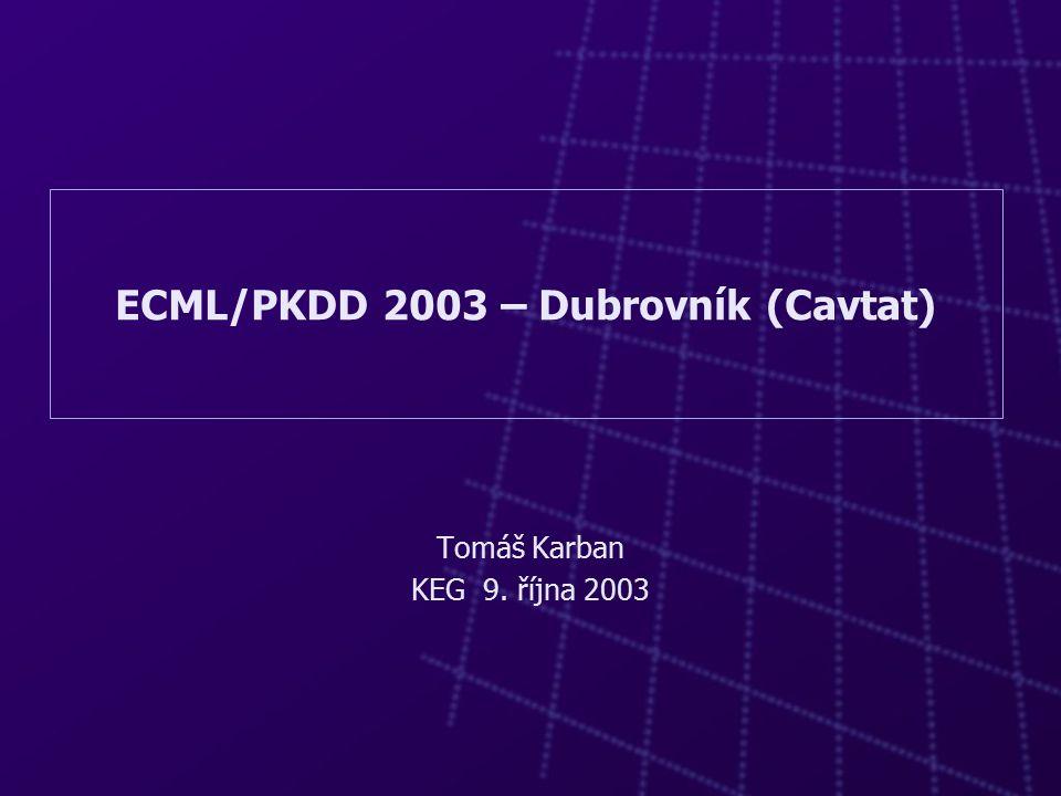 ECML/PKDD 2003 – Dubrovník (Cavtat) Tomáš Karban KEG 9. října 2003