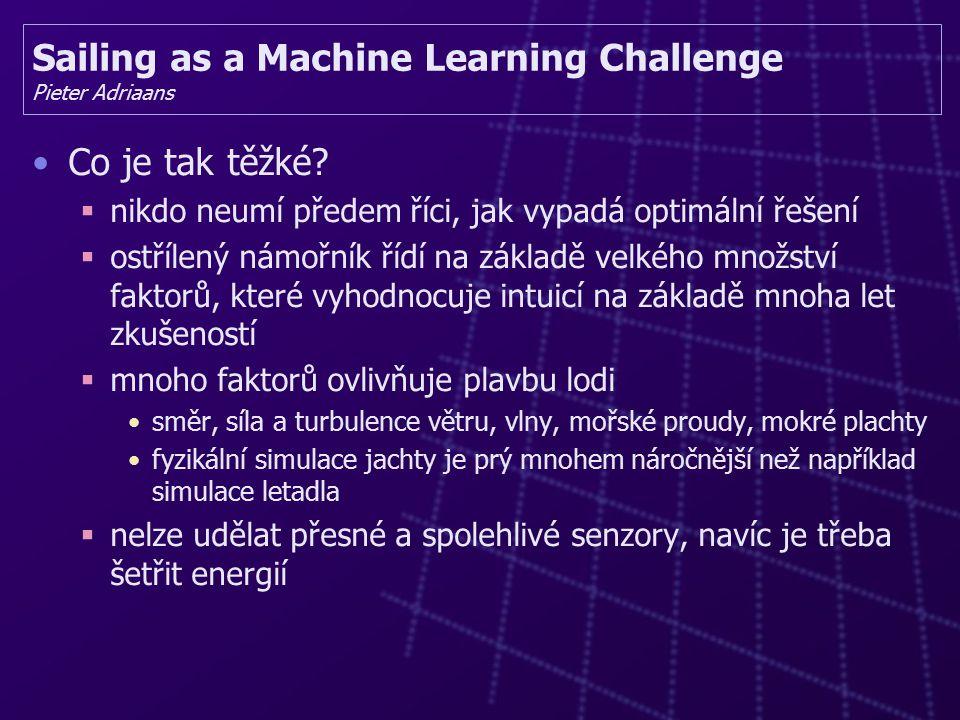 Sailing as a Machine Learning Challenge Pieter Adriaans Co je tak těžké.