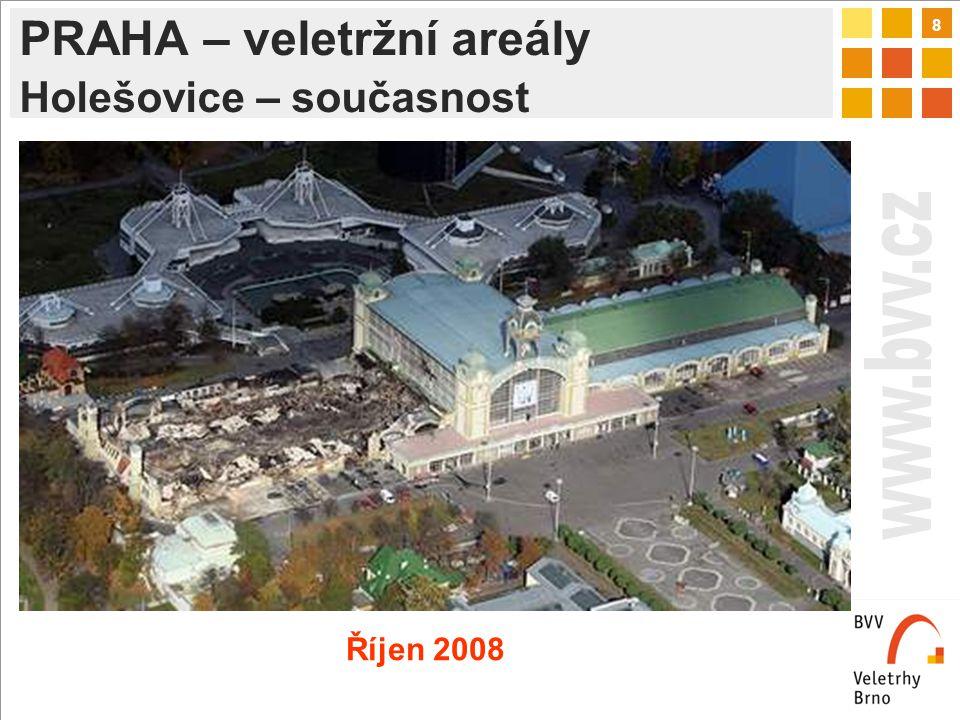 8 PRAHA – veletržní areály Holešovice – současnost Říjen 2008