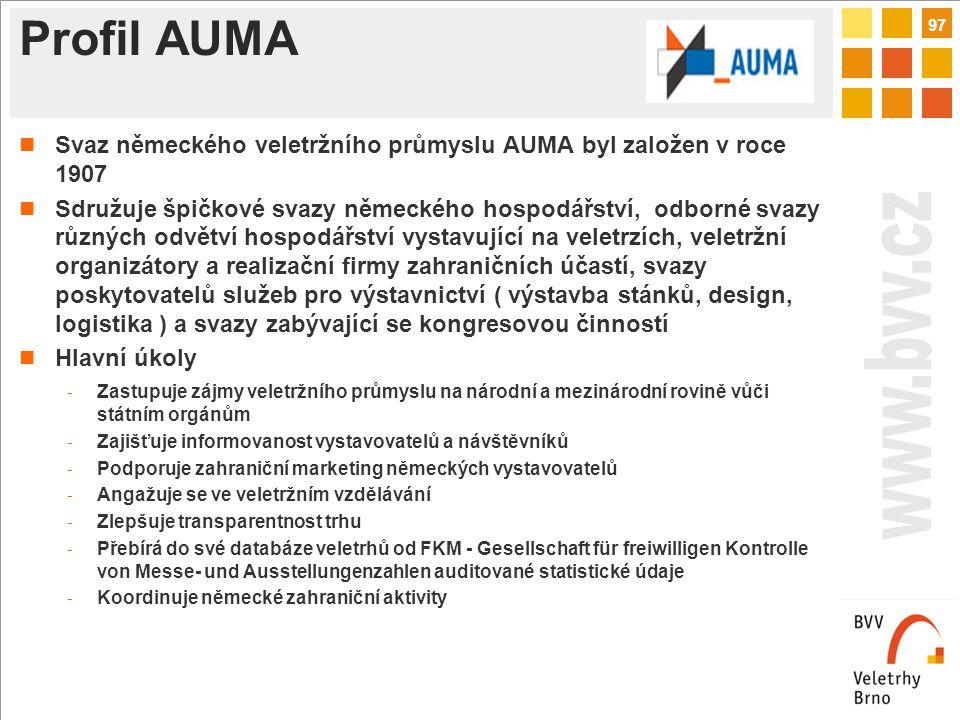97 Profil AUMA Svaz německého veletržního průmyslu AUMA byl založen v roce 1907 Sdružuje špičkové svazy německého hospodářství, odborné svazy různých odvětví hospodářství vystavující na veletrzích, veletržní organizátory a realizační firmy zahraničních účastí, svazy poskytovatelů služeb pro výstavnictví ( výstavba stánků, design, logistika ) a svazy zabývající se kongresovou činností Hlavní úkoly - Zastupuje zájmy veletržního průmyslu na národní a mezinárodní rovině vůči státním orgánům - Zajišťuje informovanost vystavovatelů a návštěvníků - Podporuje zahraniční marketing německých vystavovatelů - Angažuje se ve veletržním vzdělávání - Zlepšuje transparentnost trhu - Přebírá do své databáze veletrhů od FKM - Gesellschaft für freiwilligen Kontrolle von Messe- und Ausstellungenzahlen auditované statistické údaje - Koordinuje německé zahraniční aktivity