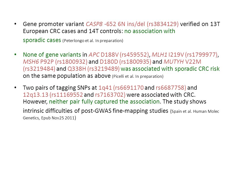 Gene promoter variant CASP8 -652 6N ins/del (rs3834129) verified on 13T European CRC cases and 14T controls: no association with sporadic cases (Peter