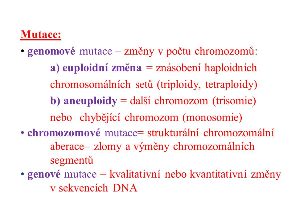 Mutace: genomové mutace – změny v počtu chromozomů: a) euploidní změna = znásobení haploidních chromosomálních setů (triploidy, tetraploidy) b) aneupl