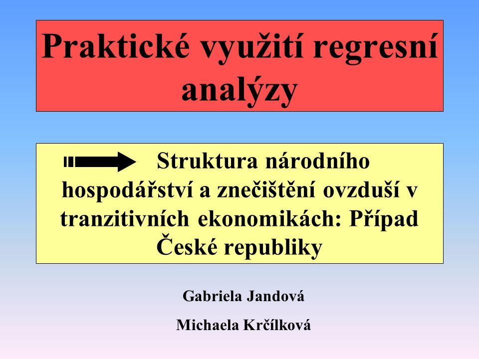 Praktické využití regresní analýzy Struktura národního hospodářství a znečištění ovzduší v tranzitivních ekonomikách: Případ České republiky Gabriela Jandová Michaela Krčílková