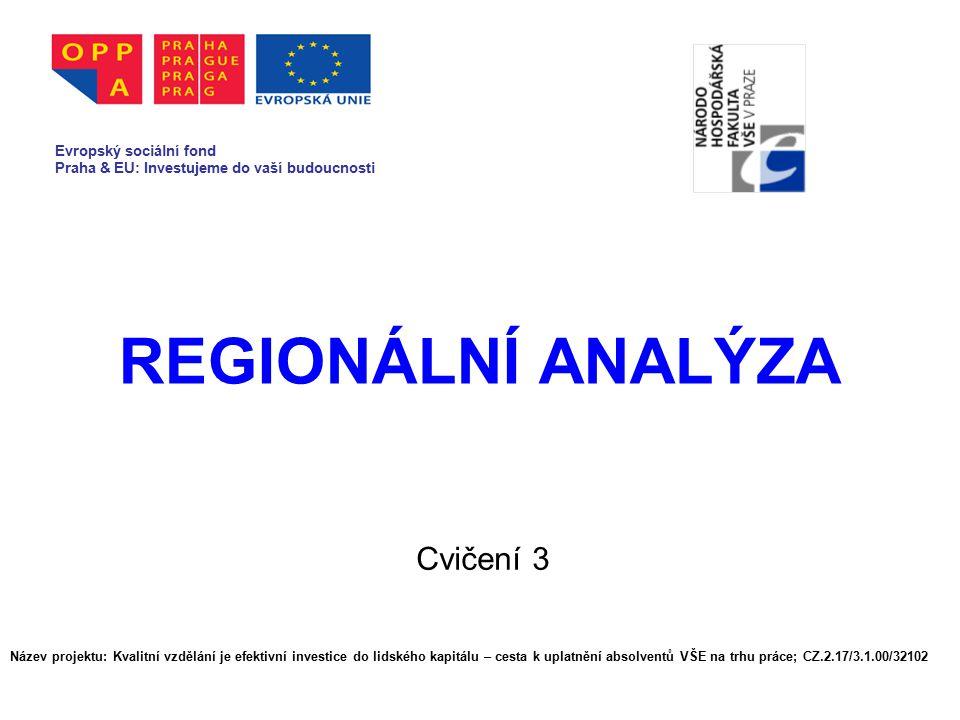 REGIONÁLNÍ ANALÝZA Cvičení 3 Evropský sociální fond Praha & EU: Investujeme do vaší budoucnosti Název projektu: Kvalitní vzdělání je efektivní investi