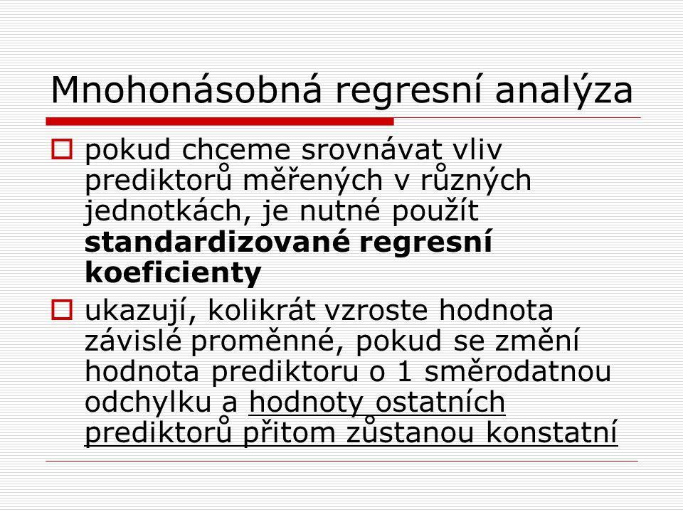 Mnohonásobná regresní analýza  pokud chceme srovnávat vliv prediktorů měřených v různých jednotkách, je nutné použít standardizované regresní koefici