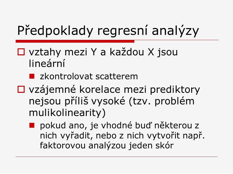 Předpoklady regresní analýzy  vztahy mezi Y a každou X jsou lineární zkontrolovat scatterem  vzájemné korelace mezi prediktory nejsou příliš vysoké