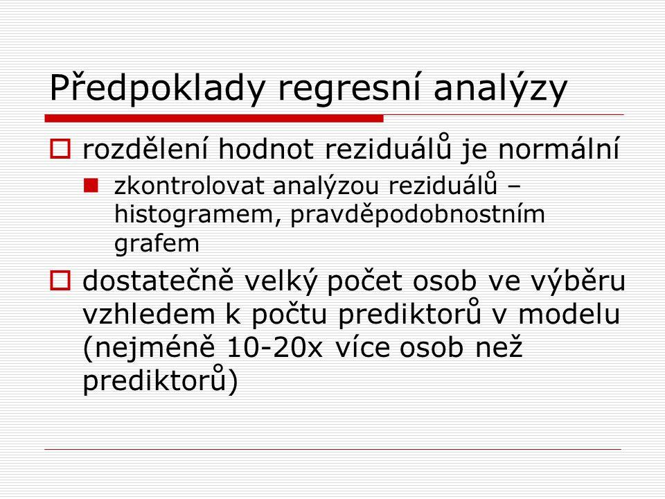 Předpoklady regresní analýzy  rozdělení hodnot reziduálů je normální zkontrolovat analýzou reziduálů – histogramem, pravděpodobnostním grafem  dosta