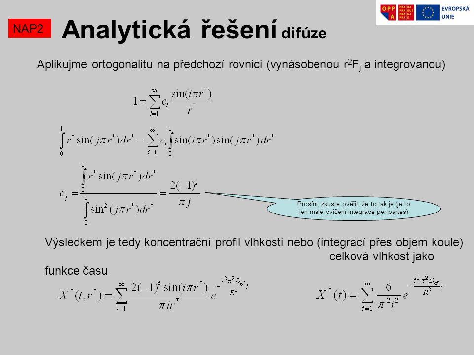 NAP2 Analytická řešení difúze Aplikujme ortogonalitu na předchozí rovnici (vynásobenou r 2 F j a integrovanou) Prosím, zkuste ověřit, že to tak je (je