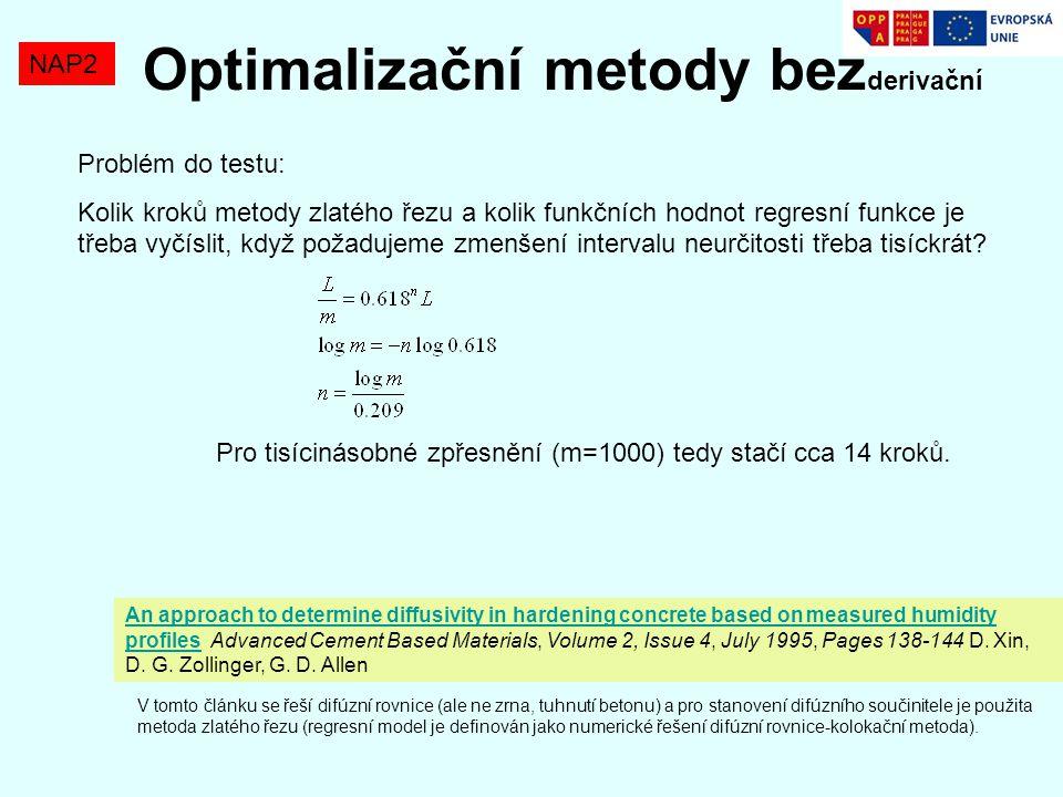Optimalizační metody bez derivační NAP2 Problém do testu: Kolik kroků metody zlatého řezu a kolik funkčních hodnot regresní funkce je třeba vyčíslit,