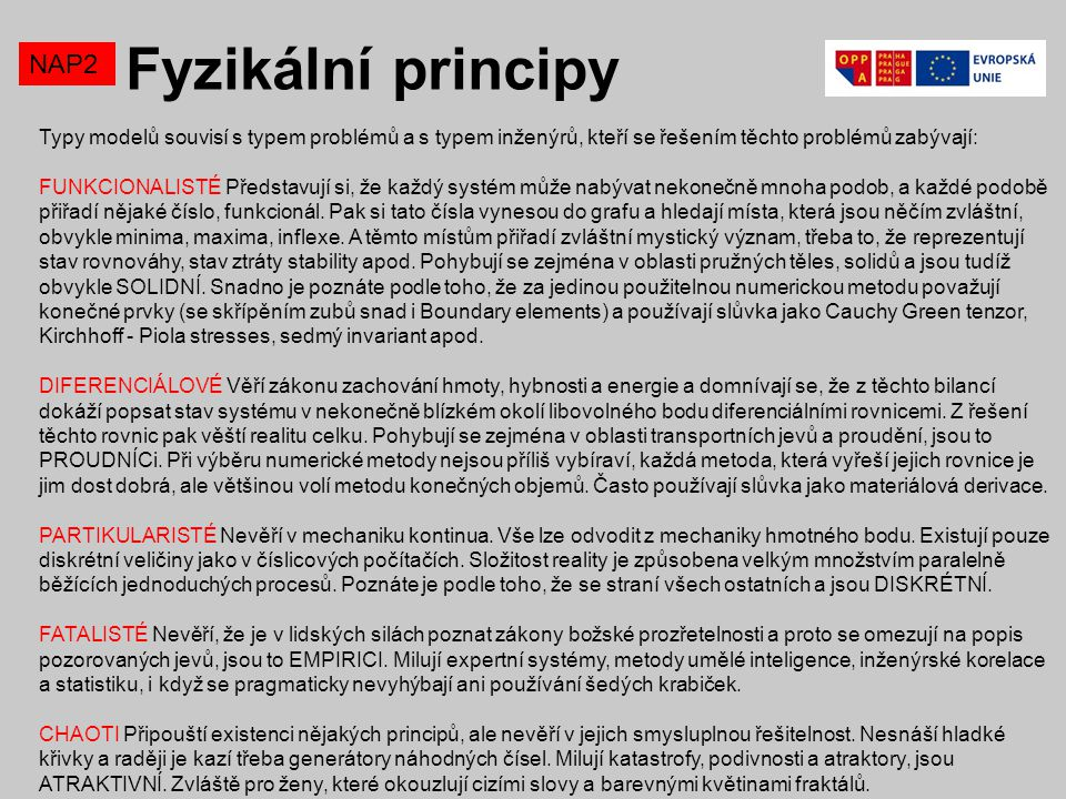 Fyzikální principy NAP2 Typy modelů souvisí s typem problémů a s typem inženýrů, kteří se řešením těchto problémů zabývají: FUNKCIONALISTÉ Představují