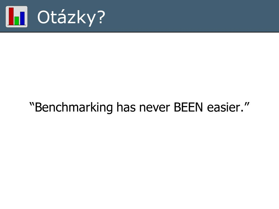 "Otázky? ""Benchmarking has never BEEN easier."""