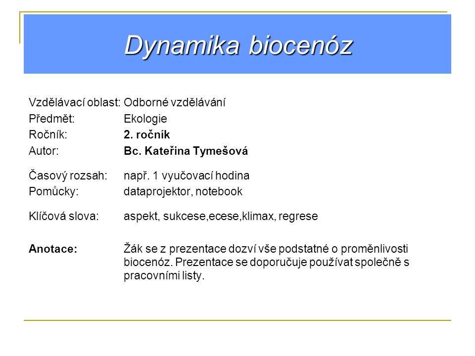 Dynamika biocenóz Vzdělávací oblast:Odborné vzdělávání Předmět:Ekologie Ročník:2.