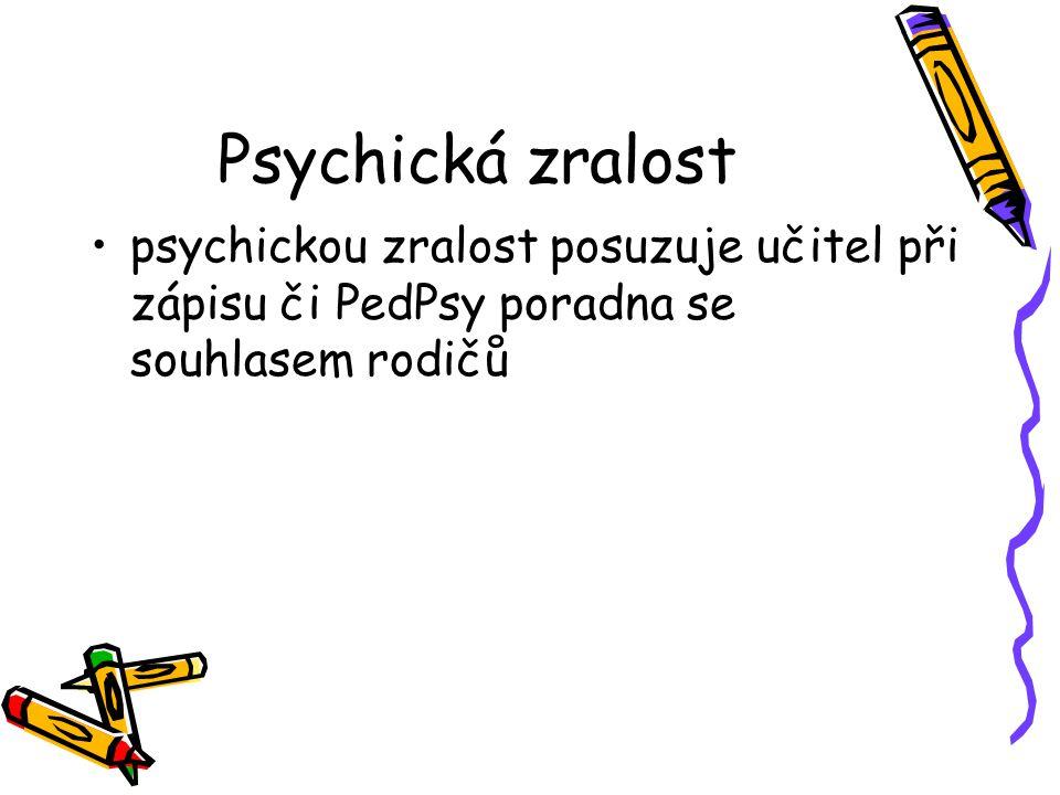 Psychická zralost psychickou zralost posuzuje učitel při zápisu či PedPsy poradna se souhlasem rodičů